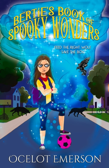 Bertie's Book of Spooky Wonders ebook by Ocelot Emerson