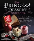The Princess Dessert Cookbook - Desserts Inspired by Disney, Star Wars, Classic Fairy Tales, Real-Life Princesses, and More! ebook by Aurélia Beaupommier, Grace McQuillan, Amandine Honegger