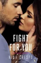 Fight for You ebook by Nina Crespo