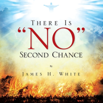 "There Is ""No"" Second Chance ebook by James H. White"