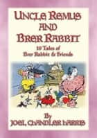 UNCLE REMUS and BRER RABBIT - 11 Adventures of Brer Rabbit - Uncle Remus narrates 11 Brer Rabbit Tales and Adventures eBook by Joel Chandler Harris, Illustrated by an Unknown Artist
