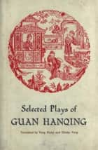 Selected Plays of Guan Hanqing ebook by Gladys Yang