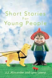 Short Stories For Young People ebook by J.J. Alexander; Lynn Lowry