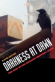 Darkness at Dawn - The Rise of the Russian Criminal State ebook by David Satter