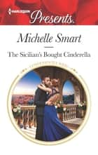 The Sicilian's Bought Cinderella 電子書 by Michelle Smart