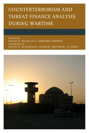 Counterterrorism and Threat Finance Analysis during Wartime ebook by David M. Blum,J. Edward Conway,David D. McKiernan,Benjamin Bahney,David M. Blum,J. Edward Conway,Brian A. Gordon,General David McKiernan,Howard J. Shatz,Colonel Clayton O. Sheffield