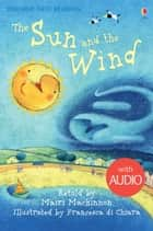 The Sun and the Wind: Usborne First Reading: Level One ebook by Mairi Mackinnon, Francesca di Chiara