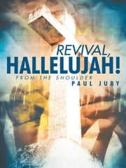 Revival, Hallelujah! - From the Shoulder ebook by Paul Juby