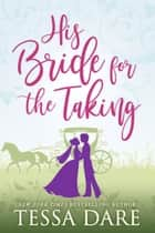 His Bride for the Taking - A Regency Romcom Novella ebook by Tessa Dare