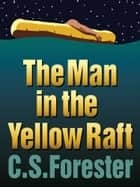 The Man in the Yellow Raft ebook by C. S. Forester