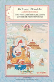 The Treasury of Knowledge: Book Six, Parts One and Two - Indo-Tibetan Classical Learning and Buddhist Phenomenology ebook by Jamgon Kongtrul Lodro Taye,Gyurme Dorje