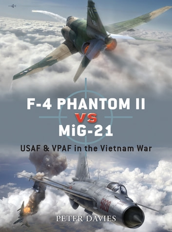 F-4 Phantom II vs MiG-21 - USAF & VPAF in the Vietnam War ebook by Peter E. Davies