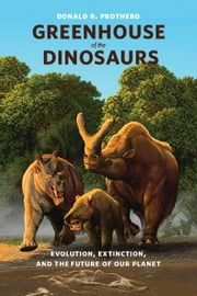 Greenhouse of the Dinosaurs - Evolution, Extinction, and the Future of Our Planet ebook by Donald R. Prothero