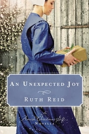 An Unexpected Joy - An Amish Christmas Gift Novella ebook by Ruth Reid