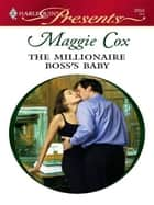 The Millionaire Boss's Baby ebook by Maggie Cox