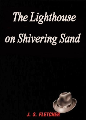 The Lighthouse on Shivering Sand ebook by J. S. Fletcher