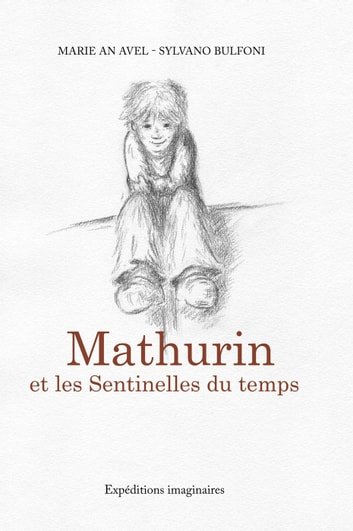 Mathurin et les sentinelles du temps eBook by Marie an Avel