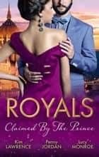 Royals - Claimed By The Prince - 3 Book Box Set ebook by Penny Jordan, Kim Lawrence, Lucy Monroe