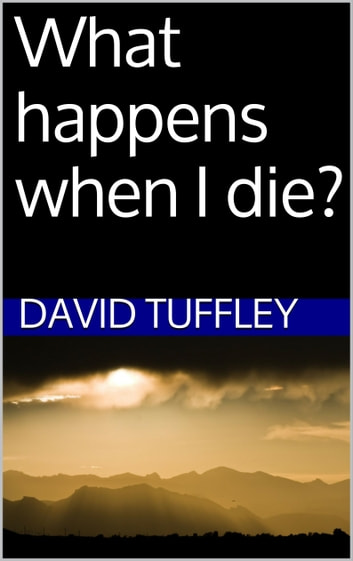 What happens when I die? ebook by David Tuffley