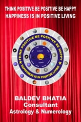 Think Positive Be Positive Be Happy ebook by Baldev Bhatia