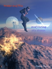 Water and Fire and living the dream ebook by Steve Kelly