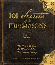 101 Secrets of the Freemasons: The Truth Behind the World's Most Mysterious Society ebook by Karg, Barbara