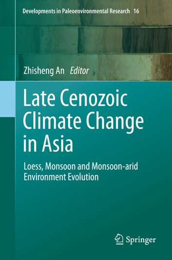 Late Cenozoic Climate Change in Asia - Loess, Monsoon and Monsoon-arid Environment Evolution ebook by
