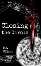 Closing The Circle ebook by P.A. Wilson