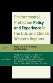 Environmental Protection Policy and Experience in the U.S. and China's Western Regions ebook by Sujian Guo,Joel J. Kassiola,Jijiao Zhang,Sheldon Gen,Qian Guo,Shiyuan Hao,Barbara A. Holzman,Joel J. Kassiola,Xiao Hang Liu,Gary W. Pahl,Yin Peng,Guoqing Shi,Fang Sumei,Guan Yi,Li Yujun,Qiu Zhong,Jian Zhou