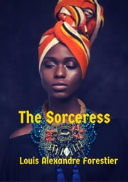 The Sorceress ebook by Louis Alexandre Forestier