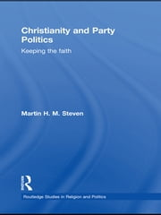 Christianity and Party Politics - Keeping the faith ebook by Martin Steven