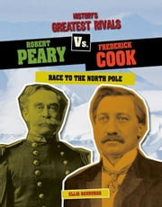 Robert Peary vs. Frederick Cook: Race to the North Pole ebook by Roxburgh, Ellis