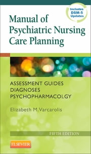 Manual of Psychiatric Nursing Care Planning - Assessment Guides, Diagnoses, Psychopharmacology ebook by Elizabeth M. Varcarolis