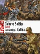 Chinese Soldier vs Japanese Soldier - China 1937–38 ebook by Benjamin Lai, Johnny Shumate