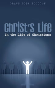 Christ's Life in the Life of Christians ebook by Grace   Dola Balogun