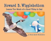 Howard B.Wigglebottom Learns Too Much of A Good Thing is Bad - A Story About Moderation ebook by Howard Binkow,Susan F. Cornelison,Reverend Ana