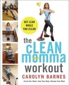 The cLEAN Momma Workout ebook by Carolyn Barnes