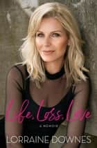 Life, Loss, Love ebook by Lorraine Downes