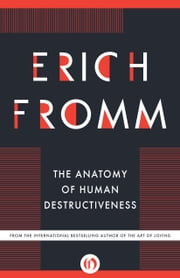 The Anatomy of Human Destructiveness ebook by Erich Fromm