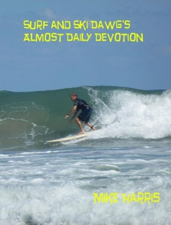 Surf and Ski Dawg's Almost Daily Devotion ebook by Mike Harris