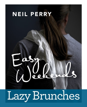 Easy Weekends: Lazy Brunches ebook by Neil Perry
