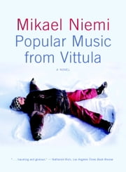 Popular Music from Vittula - A Novel ebook by Mikael Niemi,Laurie Thompson