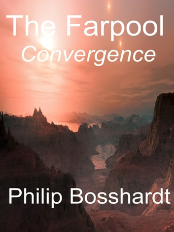 The Farpool: Convergence eBook by Philip Bosshardt