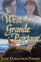 West to Grande Portage ebook by Joan Donaldson-Yarmey