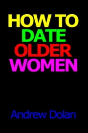 How To Date Older Women ebook by Andrew Dolan