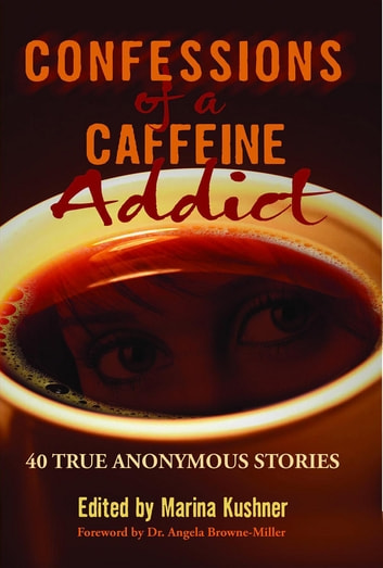 Confessions of a Caffeine Addict: 40 True Anonymous Stories ebook by