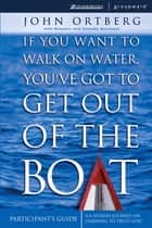 If You Want to Walk on Water, You've Got to Get Out of the Boat Participant's Guide ebook by John Ortberg,Stephen and Amanda Sorenson