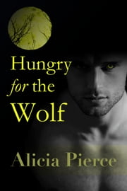 Hungry For The Wolf ebook by Alicia Pierce