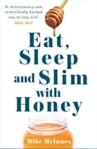 Eat, Sleep And Slim With Honey - The new scientific breakthrough ebook by