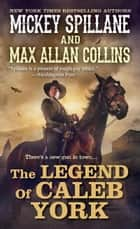 The Legend of Caleb York ebook by Mickey Spillane, Max Allan Collins
